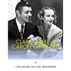 Clark Gable & Carole Lombard, The Golden Era of Hollywood's Star-Crossed Couple by Charles River Editors | 9781543005578 | Booktopia Pozostałe