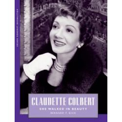 Claudette Colbert, She Walked in Beauty by Bernard F. Dick | 9781604730876 | Booktopia Biografie, wspomnienia