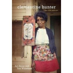 Clementine Hunter, Her Life and Art by Art Shiver | 9780807148785 | Booktopia Pozostałe