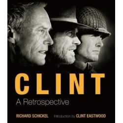 Clint, A Retrospective by Richard Schickel | 9781786750389 | Booktopia