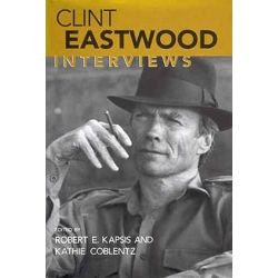 Clint Eastwood, Interviews by Robert E. Kapsis | 9781578060702 | Booktopia Biografie, wspomnienia