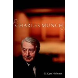 Charles Munch by D. Kern Holoman | 9780190250546 | Booktopia Biografie, wspomnienia