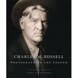 Charles M. Russell, Photographing the Legend by Larry Len Peterson | 9780806144733 | Booktopia Biografie, wspomnienia