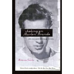 Choking on Marlon Brando, A Film Critic's Memoir about Love and the Movies by Antonia Quirke | 9781590200544 | Booktopia Biografie, wspomnienia