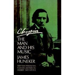 Chopin, The Man and His Music by James G. Huneker | 9780486216874 | Booktopia Biografie, wspomnienia