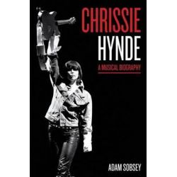 Chrissie Hynde, A Musical Biography by Adam Sobsey | 9781477310397 | Booktopia Biografie, wspomnienia