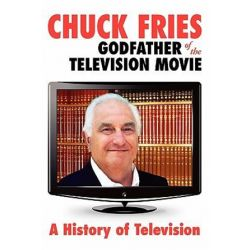 Chuck Fries Godfather of the Television Movie, A History of Television by Chuck Fries | 9781439259887 | Booktopia