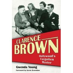 Clarence Brown, Hollywood's Forgotten Master by Gwenda Young | 9780813175959 | Booktopia Biografie, wspomnienia