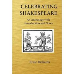 Celebrating Shakespeare, An Anthology with Introduction and Notes by Ernie Richards | 9781530940967 | Booktopia