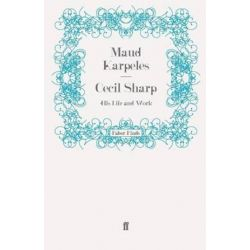 Cecil Sharp, His Life and Work by Maud Karpeles | 9780571243242 | Booktopia Biografie, wspomnienia
