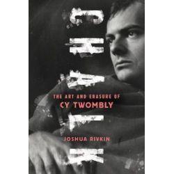 Chalk, The Art and Erasure of Cy Twombly by Joshua Rivkin   9781612197180   Booktopia Biografie, wspomnienia