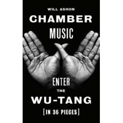 Chamber Music, About the Wu-Tang (in 36 Pieces) by Will Ashon | 9781783784035 | Booktopia Biografie, wspomnienia