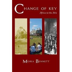 Change of Key, Africa to the Arts by Moira Bennett | 9780957167216 | Booktopia