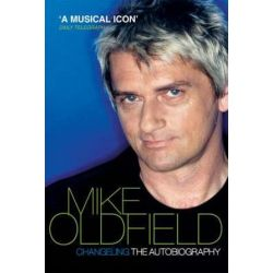 Changeling, The Autobiography of Mike Oldfield by Oldfield, Mike | 9780753513071 | Booktopia