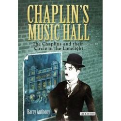 Chaplin's Music Hall, The Chaplins and Their Circle in the Limelight by Barry Anthony | 9781780763149 | Booktopia Biografie, wspomnienia
