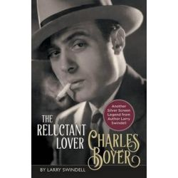 Charles Boyer, The Reluctant Lover by Larry Swindell | 9781626546103 | Booktopia