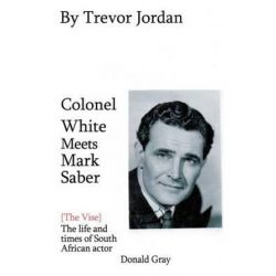 Colonel White Meets Mark Saber {The Vise}, The Life and Times of Actor Donald Gray 1914-78 by MR Trevor a Jordan | 9781477614570 | Booktopia Pozostałe