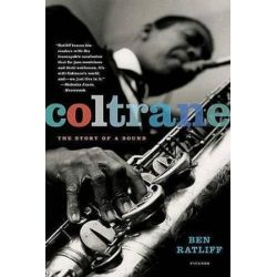 Coltrane, The Story of a Sound by Ben Ratliff | 9780312427788 | Booktopia Pozostałe