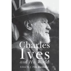 Charles Ives and His World, Bard Music Festival Series by J. Peter Burkholder | 9780691011639 | Booktopia