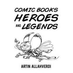 Comic Books Heroes and Legends by Artin Allahverdi | 9781449090364 | Booktopia