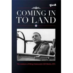 Coming in to Land, The Memoirs of Wing Commander Bill Malins, DFC by Bill Malins | 9780956510235 | Booktopia Biografie, wspomnienia