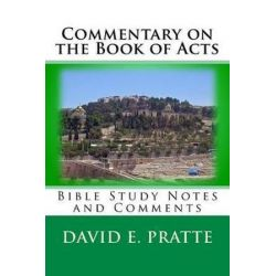 Commentary on the Book of Acts, Bible Study Notes and Comments by David E Pratte | 9781492840312 | Booktopia Pozostałe