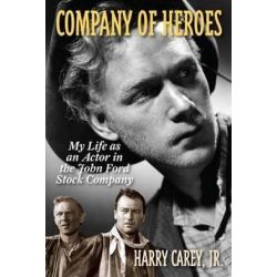 Company of Heroes, My Life as an Actor in the John Ford Stock Company by Harry, Jr. Carey | 9781589799103 | Booktopia