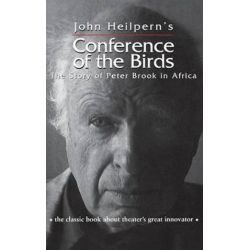 Conference of the Birds, The Story of Peter Brook in Africa by John Heilpern | 9781138136557 | Booktopia Biografie, wspomnienia