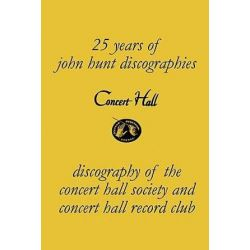 Concert Hall. Discography of the Concert Hall Society and Concert Hall Record Club. by John Hunt | 9781901395266 | Booktopia Biografie, wspomnienia