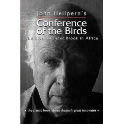 Conference of the Birds, The Story of Peter Brook in Africa by John Heilpern | 9780878301102 | Booktopia Biografie, wspomnienia