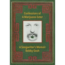 Confessions of a Marijuana Eater, A Songwriter's Memoir by Bobby Gosh | 9780692756690 | Booktopia Biografie, wspomnienia