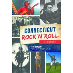Connecticut Rock 'n' Roll, A History by Tony Renzoni | 9781625858801 | Booktopia Pozostałe
