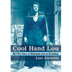 Cool Hand Lou, My Fifty Years in Hollywood and on Broadway by Lou Antonio | 9781476668154 | Booktopia