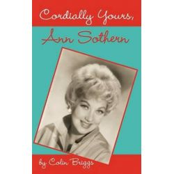 Cordially Yours, Ann Sothern by Colin Briggs | 9781629330099 | Booktopia