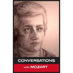 Conversations with Mozart, In His Own Words by Wolfgang Amadeus Mozart | 9781907661389 | Booktopia