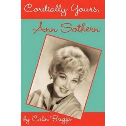 Cordially Yours, Ann Sothern by Colin Briggs | 9781593930608 | Booktopia