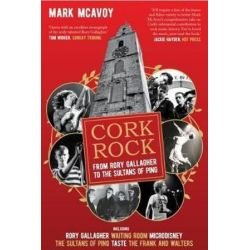 Cork Rock, From Rory Gallagher to the Sultans of Ping by Mark McAvoy | 9780995617605 | Booktopia Biografie, wspomnienia