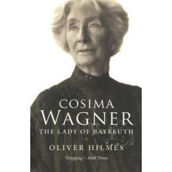 Cosima Wagner, The Lady of Bayreuth by Oliver Hilmes | 9780300170900 | Booktopia