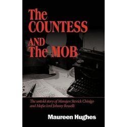 Countess and the Mob, The Untold Story of Marajen Stevick Chinigo and Mafia Lord Johnny Rosselli by Hughes Maureen | 9781450207508 | Booktopia Biografie, wspomnienia