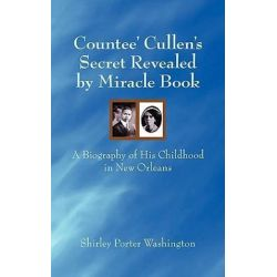 Countee' Cullen's Secret Revealed by Miracle Book, A Biography of His Childhood in New Orleans by Shirley Porter Washington | 9781434313492 | Booktopia