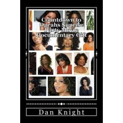 Countdown to Oprahs Suprise Party Movie Documentary Gift, Because We Love Oprah We Will Surpise Her by Gift Dan Edward Knight Sr | 9781500480523 | Booktopia