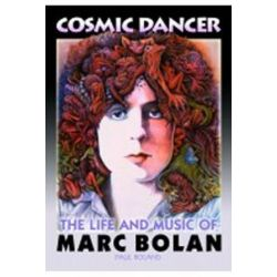 Cosmic Dancer, The Life & Music of Marc Bolan by Paul Roland | 9780956683403 | Booktopia