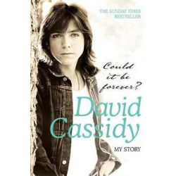 Could It Be Forever? My Story by David Cassidy | 9780755315802 | Booktopia