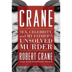 Crane, Sex, Celebrity, and My Father's Unsolved Murder by Robert Crane | 9780813160740 | Booktopia