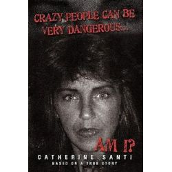 Crazy People Can Be Very Dangerous, ...am I? by Catherine Santi | 9781449035617 | Booktopia Pozostałe