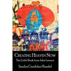 Creating Heaven Now, the Little Book from John Lennon by Sandra Candelari Randel | 9780741451996 | Booktopia Biografie, wspomnienia