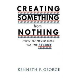 CREATING SOMETHING from NOTHING, How to Never Lose Via the Reverse by Kenneth F. George | 9781426974083 | Booktopia Biografie, wspomnienia