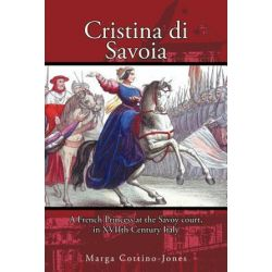 Cristina Di Savoia, A French Princess at the Savoy Court in Seventeenth Century Italy by Marga Cottino-Jones | 9781463426880 | Booktopia Biografie, wspomnienia