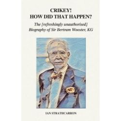 Crikey! How Did That Happen?, The Refreshingly Unauthorised Biography of Sir Bertram Wooster, KG by Ian Strathcarron   9781789262957   Booktopia Pozostałe