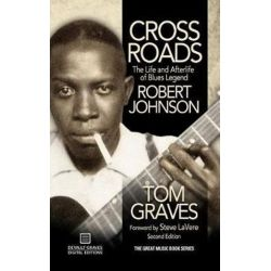 Crossroads, The Life and Afterlife of Blues Legend Robert Johnson by Tom Graves | 9781942531258 | Booktopia Biografie, wspomnienia